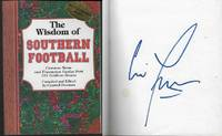 WISDOM OF SOUTHERN FOOTBALL Common Sense and Uncommon Genius from 101  Gridiron Greats