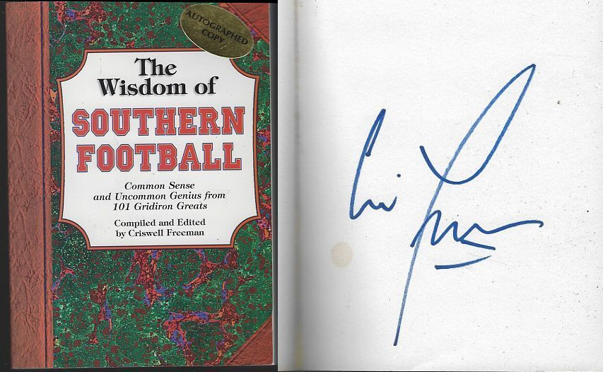 WISDOM OF SOUTHERN FOOTBALL Common Sense and Uncommon Genius from 101 Gridiron Greats, Freeman, Criswell compiled and edited by