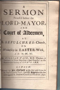 A sermon preach'd before the Lord-Mayor, and court of Aldermen, at S. Sepulchres-Church, on Wednesday in Easter-week, A.D. MDCXC.