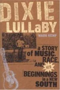 image of Dixie Lullaby: A Story of Music, Race, and New Beginnings in a New South