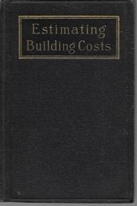 """image of """"Estimating Building Costs: A Concise And Handy Guide For Contractors, Building Tradesmen, Material men, Technical Students And All Others Interested In The Construction Of Dwellings, Barns, Stores And Industrial Buildings Of Moderate Cost"""""""