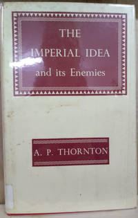 The Imperial Idea and its Enemies:  A Study in British Power