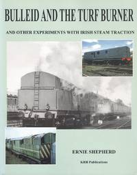 Bulleid and the Turf Burner - And Other Experiments with Irish Steam Traction