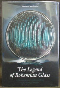The Legend of Bohemian Glass : A Thousand Years of Glassmaking in the Heart of Europe