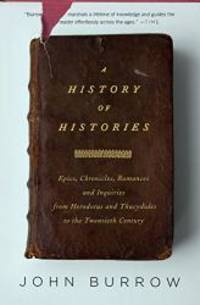 A History of Histories: Epics, Chronicles, and Inquiries from Herodotus and Thucydides to the Twentieth Century by John Burrow - Paperback - 2009-03-02 - from Books Express (SKU: 0375727671n)