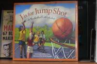J is for Jump Shot; A Basketball Alphabet