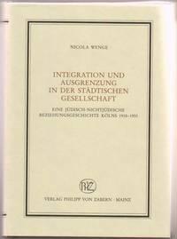 Integration Und Ausgrenzung in Der Städtischen Gesellschaft:  Eine  Jüdisch-Nichtjüdisch Beziehungsgeschichte Kölns 1918-1933