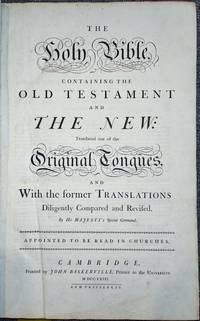 The Holy Bible, containing the Old Testament and the New. Translated out of the Original Tongues, and With the Former Translations Diligently Compared and Revised, by His Majesty's Special Command....