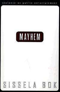 Mayhem : Violence As Public Entertainment