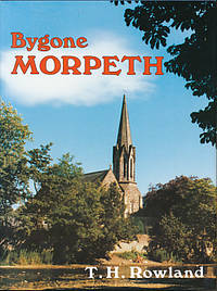 Bygone Morpeth by  T H Rowland - First Edition - 1989 - from Barter Books Ltd and Biblio.com