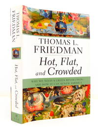 Hot, Flat, and Crowded: Why We Need a Green Revolution--and How It Can Renew America by  THOMAS L FRIEDMAN - Hardcover - 2008 - from The Parnassus BookShop (SKU: 022984)