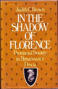 In The Shadow Of Florence Provincial Society in Renaissance Pescia