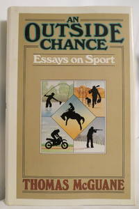 AN OUTSIDE CHANCE essays on sport (DJ protected by a brand new, clear,  acid-free mylar cover) by Thomas McGuane - First Edition; First Printing - 1980 - from Sage Rare & Collectible Books (SKU: 1658)
