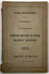 The City of Seattle. Plans, Specifications and Contract for Constructing the Cedar River Water Supply System