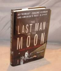 The Last Man on the Moon: Astronaut Eugene Cernan and America's Race to Space.