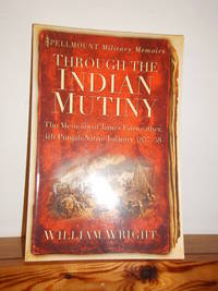 image of Through the Indian Mutiny: The Memoirs of James Fairweather, 4th Pubjab Native Infantry 1857-58