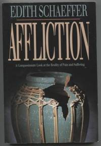 Affliction: A Compassionate Look at the Reality of Pain and Suffering