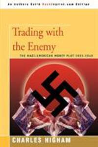 Trading with the Enemy : The Nazi-American Money Plot 1933-1949 by Charles Higham - 2007