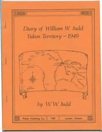 Diary of William W. Judd, Yukon Territory - 1949 by  W. W JUDD - Paperback - 1981 - from Attic Books (SKU: 127089)