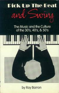 image of Pick Up the Beat and Swing; the Music and the Culture of the 30's, 40's, & 50's