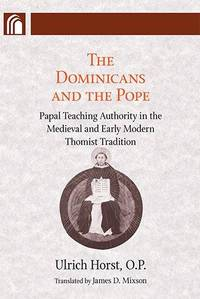 The Dominicans and the Pope: Papal Teaching Authority in the Medieval and Early Modern Thomist Tradi