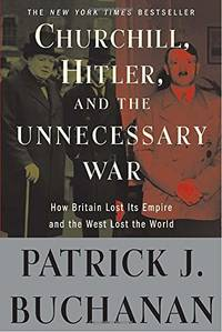 "image of Churchill, Hitler, and ""The Unnecessary War"": How Britain Lost Its Empire and the West Lost the World"