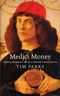 Medici Money.  Banking, Metaphysics, And Art In Fifteenth-Century Florence