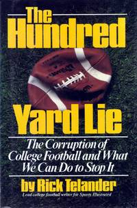The Hundred Yard Lie; The Corruption of College Football and What We Can Do to Stop It