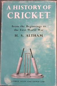 A HISTORY OF CRICKET: VOLUME I (From the beginnings to the First World War)