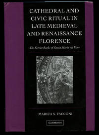 Cathedral and Civic Ritual in Late Medieval and Renaissance Florence: The Service Books of Santa...