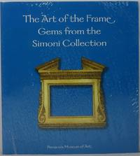 The Art of the Frame: Gems from the Simoni Collection: May 21 - July 17, 2004