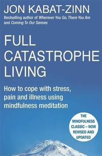 Full Catastrophe Living, Revised Edition: How to cope with stress, pain and illness using...