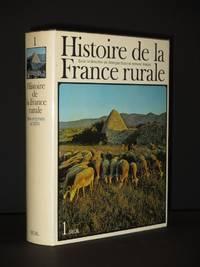Histoire de la France Rurale: Volume 1: La Formation des Campagnes Francaises. Des origines au XIVe siecle