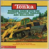 Tonka: Working Hard with the Mighty Tractor Trailer and Bulldozer