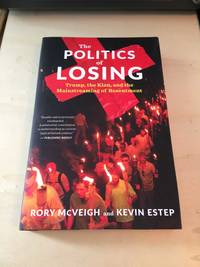 image of The Politics of Losing: Trump, the Klan, and the Mainstreaming of Resentment
