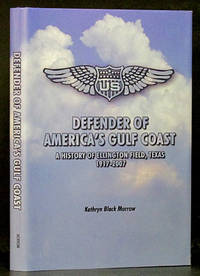 Defender of America's Gulf Coast: A History of Ellington Field, Texas 1917-2007