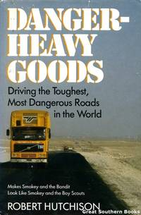 Danger-Heavy Goods: Driving the Toughest, Most Dangerous Roads in the World