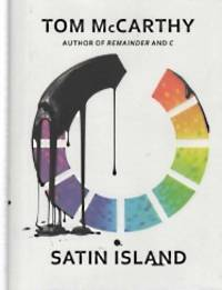 SATIN ISLAND by Tom McCarthy - First Edition - 2015 - from Harry E Bagley Books Ltd and Biblio.com