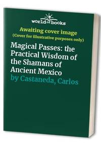 image of Magical Passes: the Practical Wisdom of the Shamans of Ancient Mexico