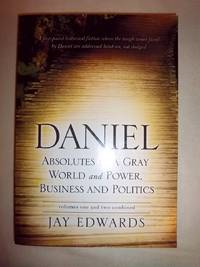 Daniel: Absolutes in a Gray World and Power, Business and Politics (Volumes One and Two Combined)