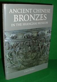 ANCIENT CHINESE BRONZES IN THE SHANGHAI MUSEUM