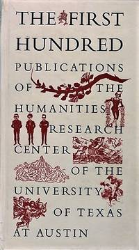 THE FIRST HUNDRED PUBLICATIONS OF THE HUMANITIES RESEARCH CENTER OF THE UNIVERSITY OF TEXAS AT AUSTIN