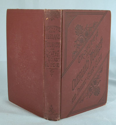1882. CROFUTT, George A. NEW OVERLAND TOURIST AND PACIFIC COAST GUIDE, Containing a Condensed and Au...