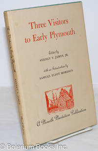 image of Three Visitors to Early Plymouth: Letters about the Pilgrim Settlement in New England During its First Seven Years