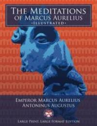 "The Meditations of Marcus Aurelius - Large Print, Large Format, Illustrated: Giant 8.5"" x 11"" Size: Large, Clear Print & Pictures - Complete & Unabridged! (University of Life Library) by Marcus Aurelius - 2017-08-17 - from Books Express and Biblio.com"