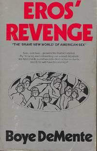 EROS' REVENGE: THE BRAVE NEW WORLD OF AMERICAN SEX