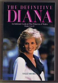 The Definitive Diana: An Intimate Look at the Princess of Wales from A to Z