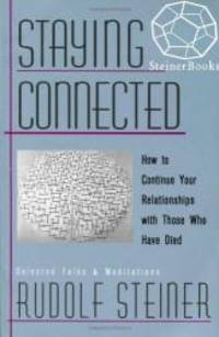 Staying Connected: How to Continue Your Relationships with Those Who Have Died by Rudolf Steiner - 1999-06-03