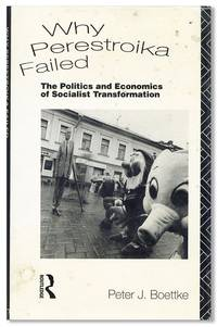 Why Perestroika Failed: The Politics and Economics of Socialist Transformation