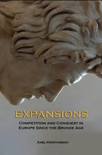 Expansions: competition and conquest in Europe since the Bronze Age by Axel Kristinsson - 2010
